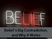 Belief's Big Contradiction, and Why It Works