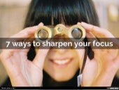 7 Ways to Sharpen Your Focus