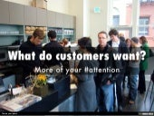 What Do Customers Want? Your Attention
