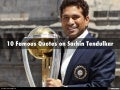 10 Famous Quotes on Sachin Tendulkar