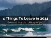 4 Things To Leave in 2014