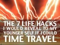 The 7 life hacks I would reveal to my younger self if I could time travel