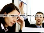 How to Manage an Unmanageable Team