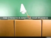 Find Your Strength in Admitting Your Weakness