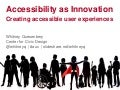 Accessibility as Innovation: Creating accessible user experiences