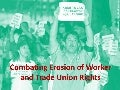 Combating Erosion of Worker and Trade Union Rights