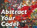 Abstract Your Code!