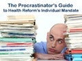 The Procrastinator's Guide to Health Reform's Individual Mandate
