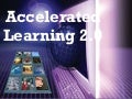 Accelerated Learning 2.0