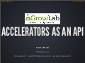 Accelerators as an API (GrowLabs Accelerator Symposium 2013)