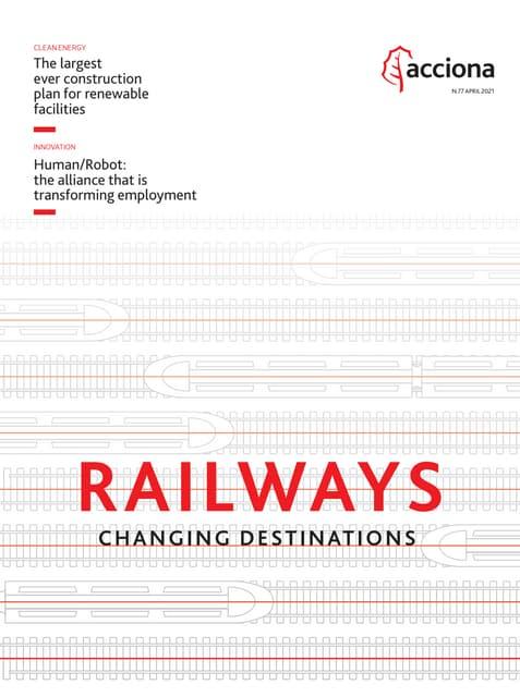 ACCIONA Magazine 77: Railways, changing destinations