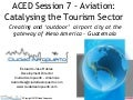 Aced session 7 aviation catalysing tourism   estuardo robles - ciudad aeropuerto guatemala - final web