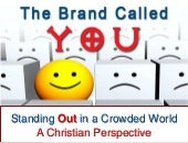 The Brand Called You: A Christian View of Personal Branding, Part 1