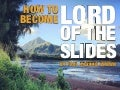 How To Become... LORD OF THE SLIDES