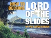 How To Become Lord of the Slides