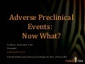 Adverse Preclinical Events - Now what?