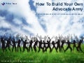 How To Build Your Own Advocate Army
