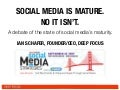 Social Media Is Mature - No It Isn't