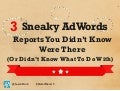 3 AdWords Reports You Didn't Know About (Or Didn't Know What To Do With)