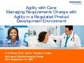 Agility With Care: Managing Requirements Change with Agility In A Regulated Product Environment  - IIBA 2009