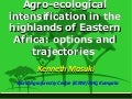Agro ecological intensification in the highlands of eastern africa options and trajectories