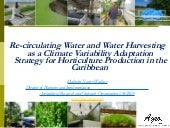 #CPAF15 WS7: Re-circulating Water and Water Harvesting as a Climate Variability Adaptation Strategy for Horticulture Production in the Caribbean (Malcolm Xavier Wallace, Agricultural Research and Outreach Organisation (AGRO))