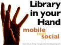Library in your Hand: Mobile and Social Technology