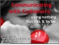 Communicating With Customers: Using Nothing but Bits & Bytes