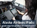 Alaska Airlines iPads: good news for aviation iOS developers?