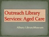 Albury Library Museum Outreach to Aged Care
