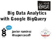 Big Data Analytics with Google BigQuery.  By Javier Ramirez. All your base Conference 2014