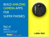 Build Amazing Camera Apps for Superphones - Silicon Valley Code Camp, 6 Oct, 2013, Foothill College, Los Altos  @iRajLal