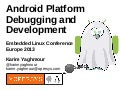 Android Platform Debugging and Development at ELCE 2013
