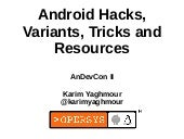 Android Variants, Hacks, Tricks and...