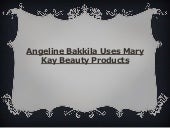 Angeline bakkila uses mary kay beau...