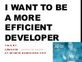 I want to be an efficient developer - APIdays Barcelona version
