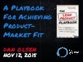 A Playbook for Achieving Product-Market Fit by Dan Olsen at Lean Startup Conference