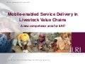 Mobile-enabled service delivery in livestock value chains: a new competence area for ILRI?