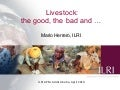 Livestock: The good, the bad and . . .