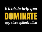 6 Tools to Help You Dominate App Store Optimization