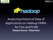 Hadoop Summit San Jose 2014 - Analyzing Historical Data of Applications on Hadoop YARN: for Fun and Profit