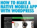 How to Make a Native Mobile App with WordPress