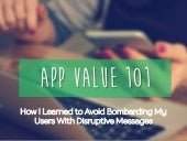 App Value 101: How I Learned to Avoid Bombarding Users with Disruptive Messages