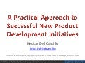 A Practical Approach to Successful New Product Development Initiatives - PMIWDC Tysons Meeting