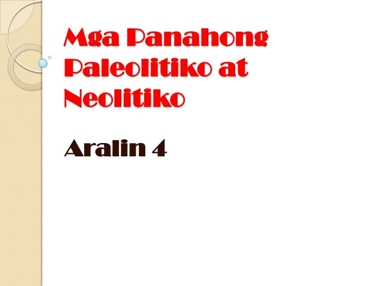 aralin4panahongpaleolitikoatneolitiko3rdyr-140114011750-phpapp02