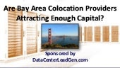Are Bay Area Colocation Providers Attracting Enough Capital? (SlideShare)
