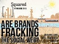 Are Brands Fracking The Social Web?