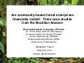 Are community based forest enterprises financially viable: Three case studies from the Brazilian Amazon