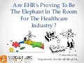 Are EHR's proving to be the elephant in the room for the healthcare industry