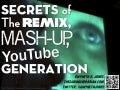 Secrets Of The Remix Mashup YouTube Generation --No Video Version